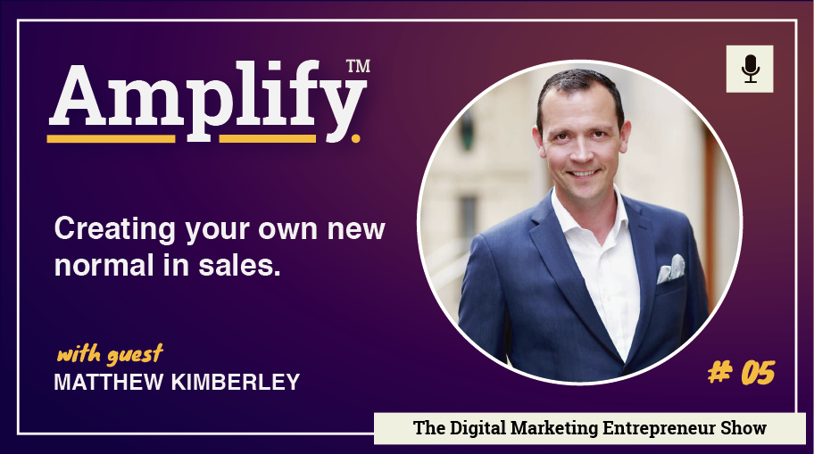 Creating Your Own New Normal In Sales With Matthew Kimberley